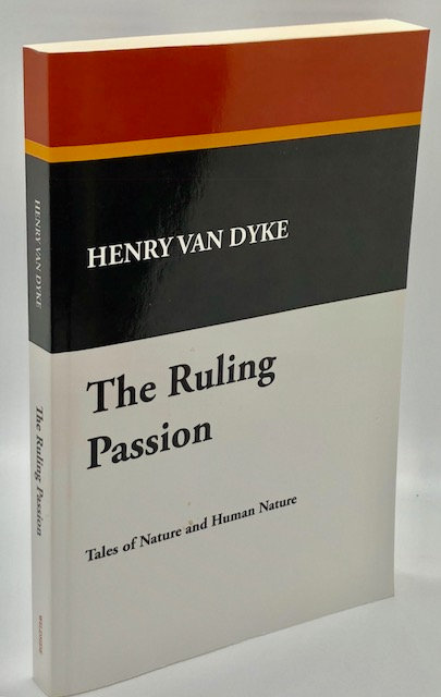 The Ruling Passion: Tales of Nature and Human Nature, by Henry Van Dyke