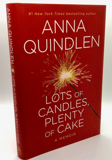 Lots of Candles, Plenty of Cake: A Memoir. Anna Quindlen