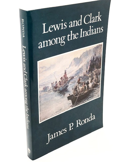 Lewis and Clark Among the Indians, by James P. Ronda