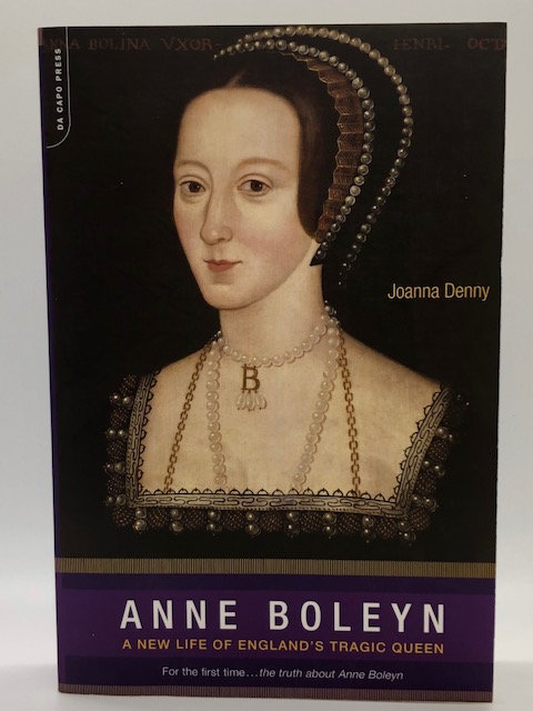 Anne Boleyn: A New Life of England's Tragic Queen, by Joanna Denny