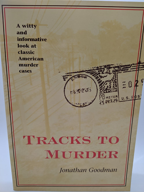 Tracks to Murder: A Witty & Informative Look at Classic American Murder Cases