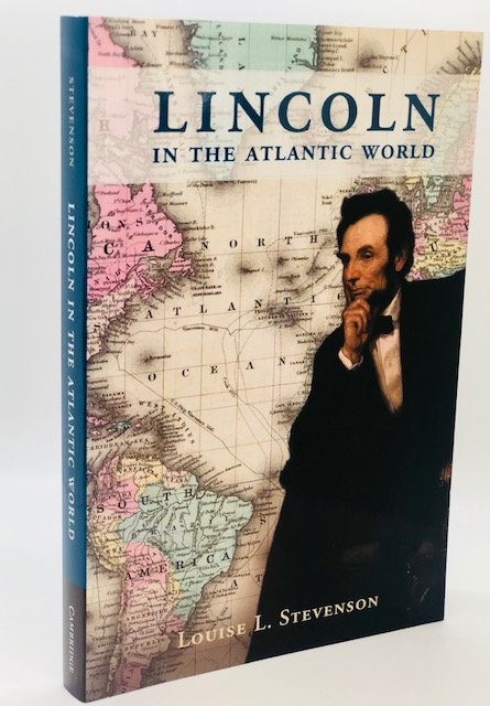 Lincoln In The Atlantic World, by Louise L. Stevenson