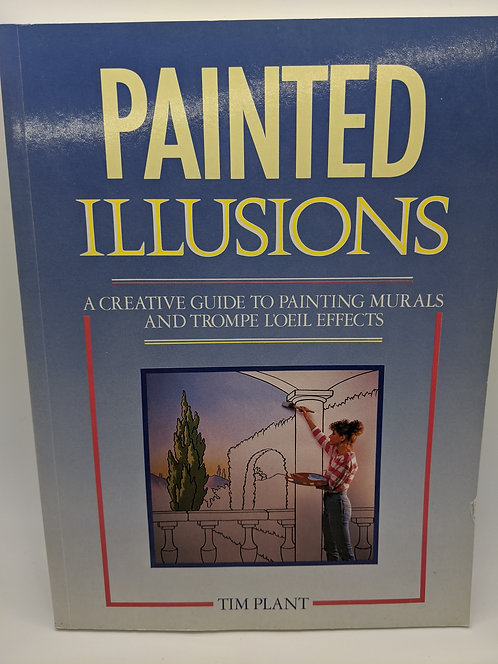 Painted Illusions: A Creative Guide to Painting Murals and Trompe L'oeil Effects