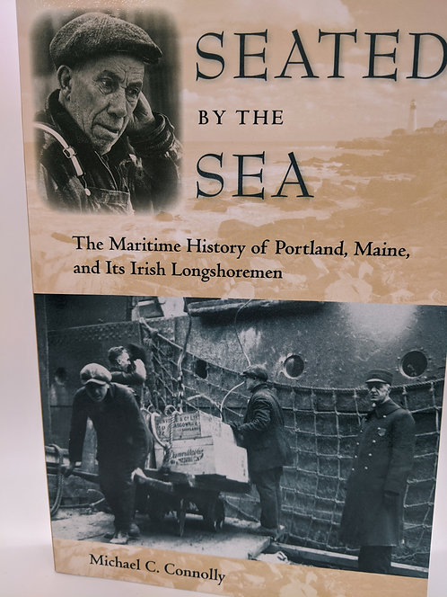 Seated by the Sea: Maritime History of Portland, Maine, & its Irish Longshoremen