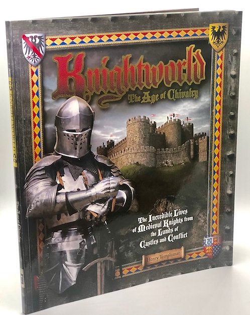 Knightworld: The Age of Chivalry: The Incredible Lives of Medieval Knights