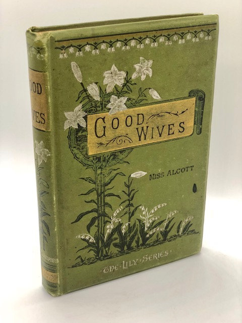 Good Wives: A Story for Girls (Being a Sequel to Little Women), by Miss Alcott