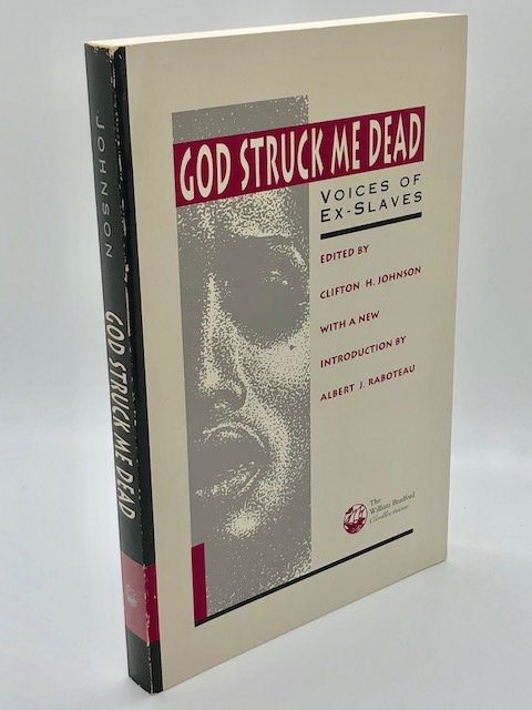 God Struck Me Dead: Voices of Ex-Slaves, Edited by Clifton Johnson