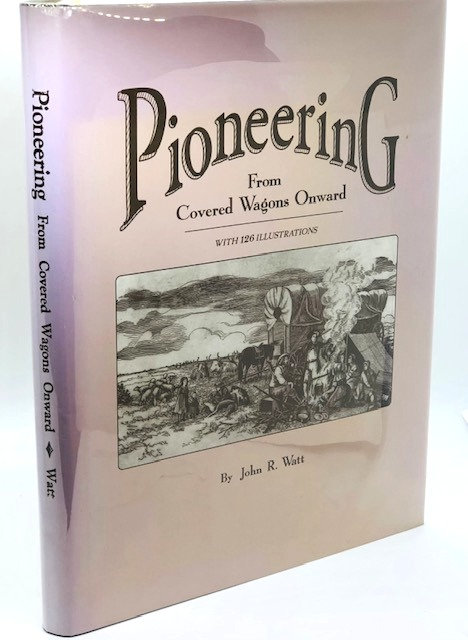 Pioneering: From Covered Wagons Onward, by John R. Watt