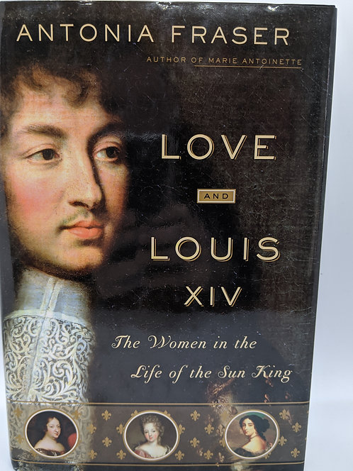 Love and Louis the XIV: The Women in the Life of the Sun King