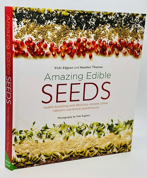 Amazing Edible Seeds: Health-Boosting and Delicious Recipes