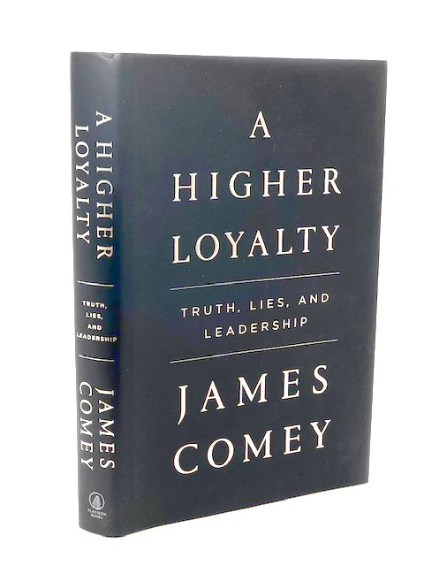 A Higher Loyalty: Truth, Lies, and Leadership, by James Comey