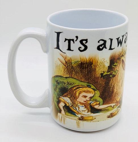 """""""It's Always Tea Time"""" Mug (15oz)"""