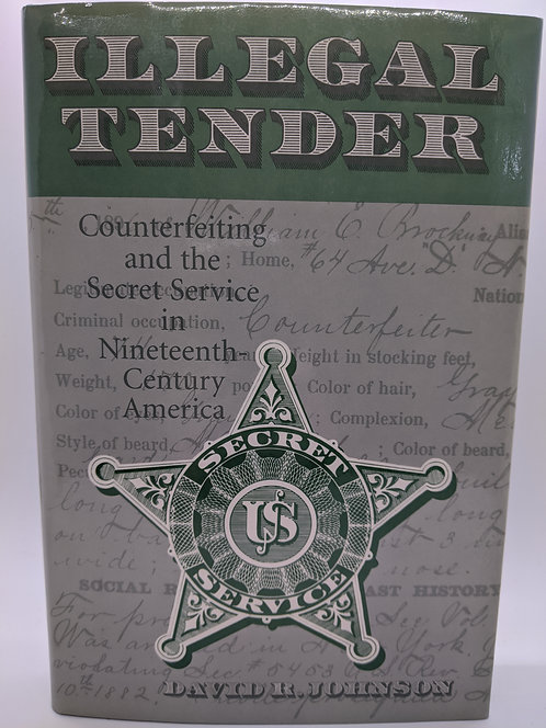 Illegal Tender: Counterfeiting and the Secret Service in 19th-Century America