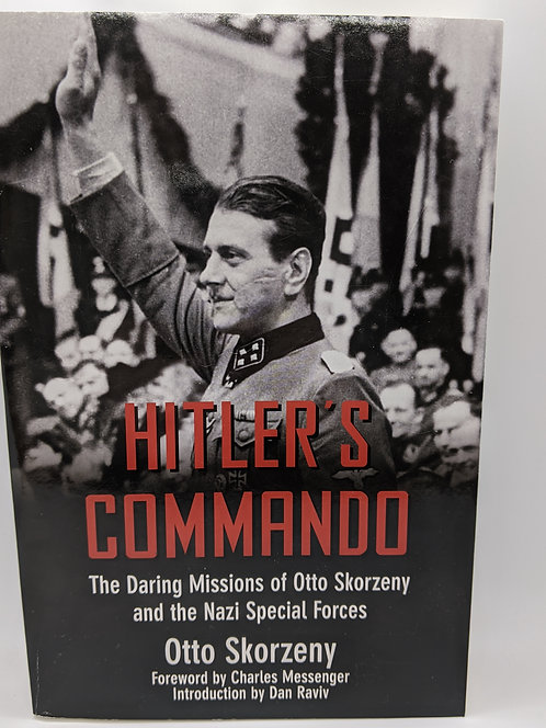 Hitler's Commando: Daring Missions of Otto Skorzeny & the Nazi Special Forces
