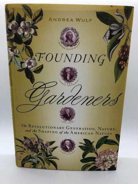 Founding Gardeners: The Revolutionary Generation, Nature, and the Shaping of the