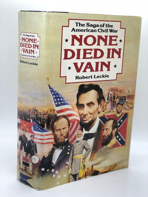 None Died In Vain: The Saga of the American Civil War, by Robert Leckie