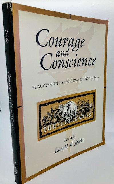 Courage and Conscience: Black & White Abolitionists in Boston