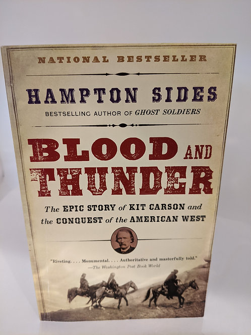 Blood and Thunder: Epic Story of Kit Carson & the Conquest of the American West