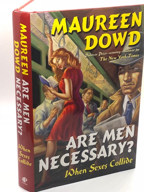Are Men Necessary? When Sexes Collide, by Maureen Dowd