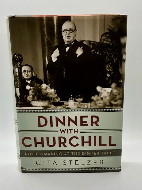 Dinner With Churchill: Policy Making At the Dinner Table, by Cita Stelzer