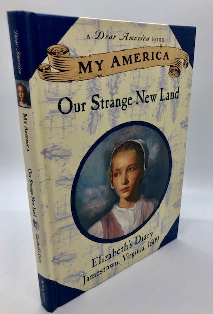 My America: Our Strange New Land: Elizabeth's Jamestown Colony Diary, Book One