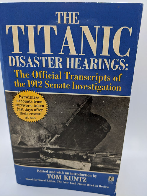 Titanic Disaster Hearings: Official Transcripts of the 1912 Senate Investigation