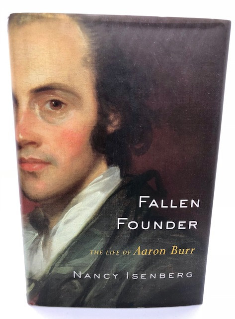 Fallen Founder: The Life of Aaron Burr, by Nancy Isenberg