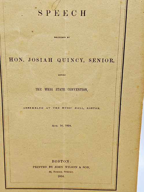 Speech Presented by Hon. Josiah Quincy, Sr., to the Whig State Convention, 1854