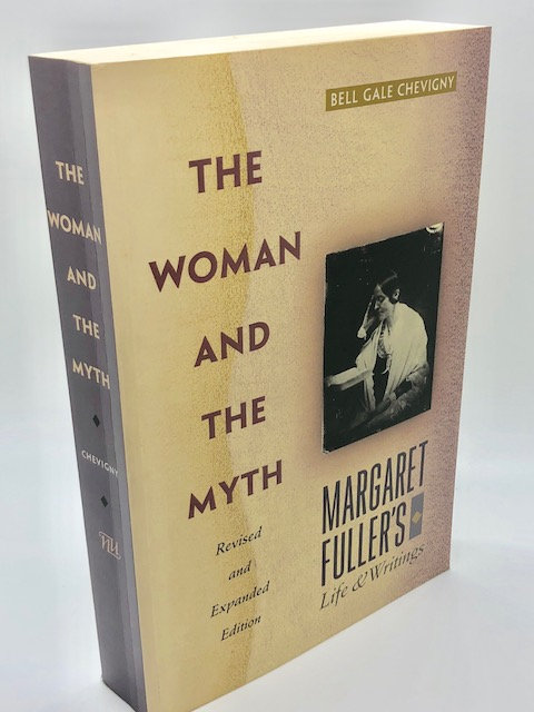 The Woman And The Myth: Margaret Fuller's Life and Writings