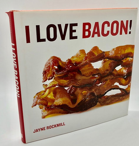 I Love Bacon! by Jayne Rockmill