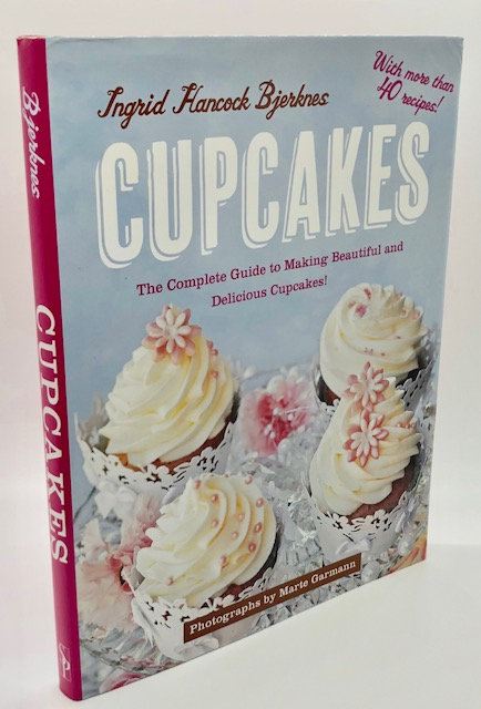 Cupcakes: Complete Guide to Making Beautiful and Delicious Cupcakes