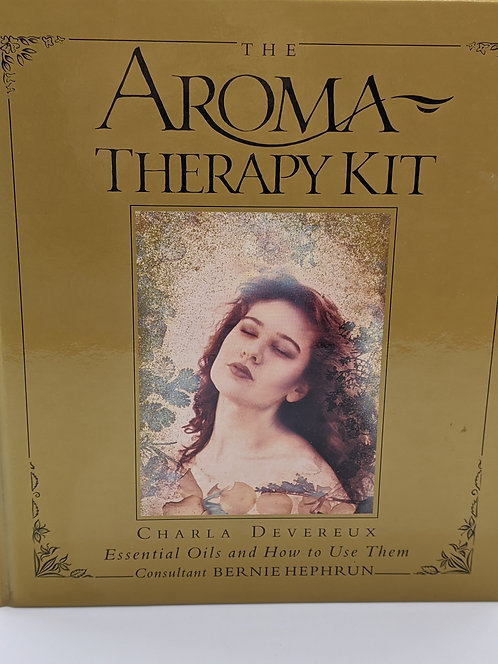 The Aroma Therapy Kit: Essential Oils and How to Use Them