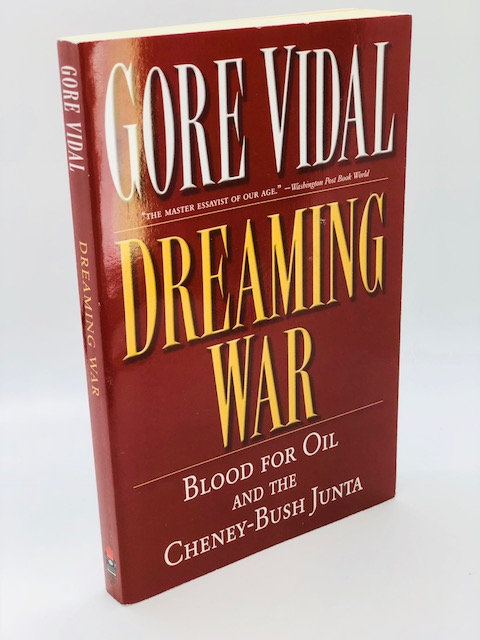 Dreaming War: Blood For Oil And The Cheney-Bush Junta, by Gore Vidal