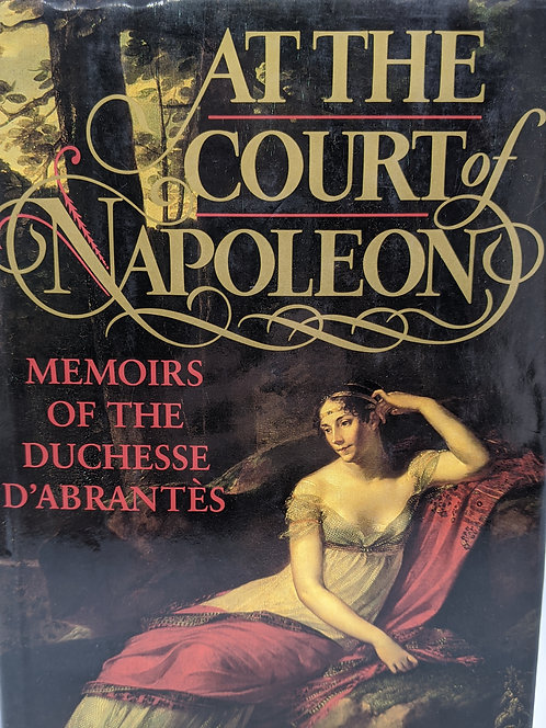 In the Court of Napoleon: Memoirs of the Duchesse D'Abrantes