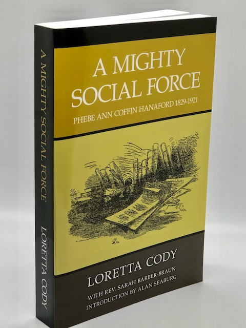 A Mighty Social Force: Phebe Ann Coffin Hanaford 1829-1921