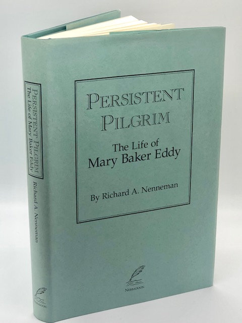 Persistent Pilgrim: The Life of Mary Baker Eddy, by Richard A. Nenneman