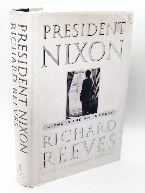 President Nixon: Alone in the White House, by Richard Reeves