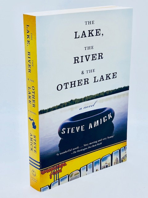 The Lake, The River & The Other Lake: A Novel, by Steve Amick