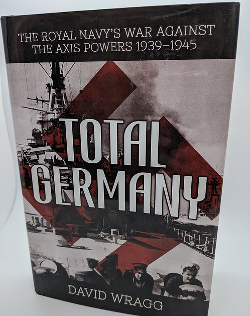 Total Germany: The Royal Navy's War Against the Axis Powers 1939-1945