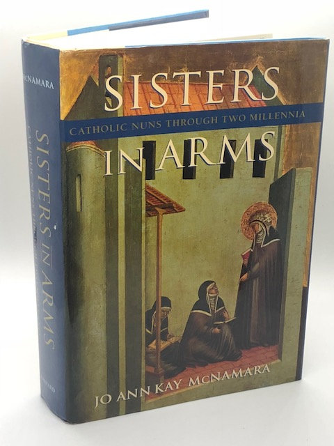 Sisters In Arms: Catholic Nuns Through Two Millennia