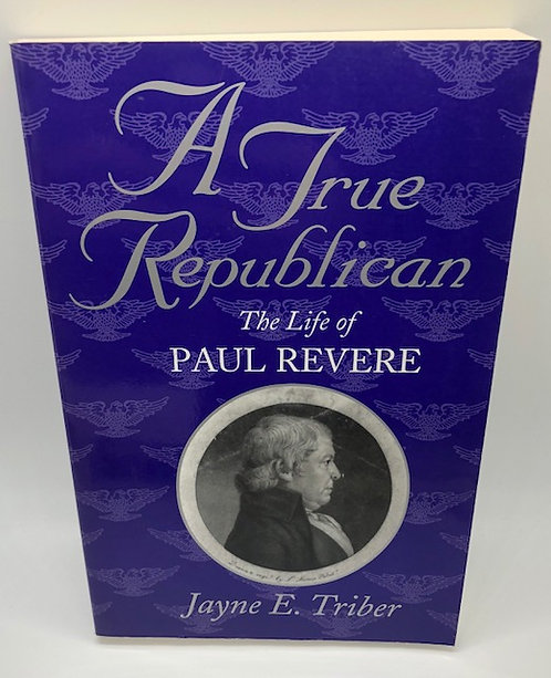 A True Republican: The Life of Paul Revere, by Jayne E. Triber