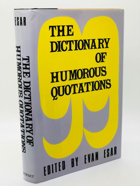The Dictionary of Humorous Quotations, edited by Evan Esar