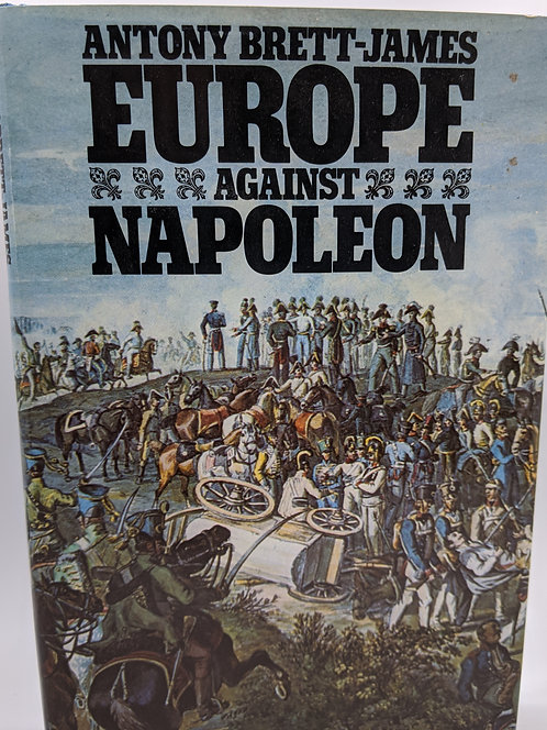 Europe against Napoleon: The Leipzig Campaign, 1813 from Eye-Witness Accounts