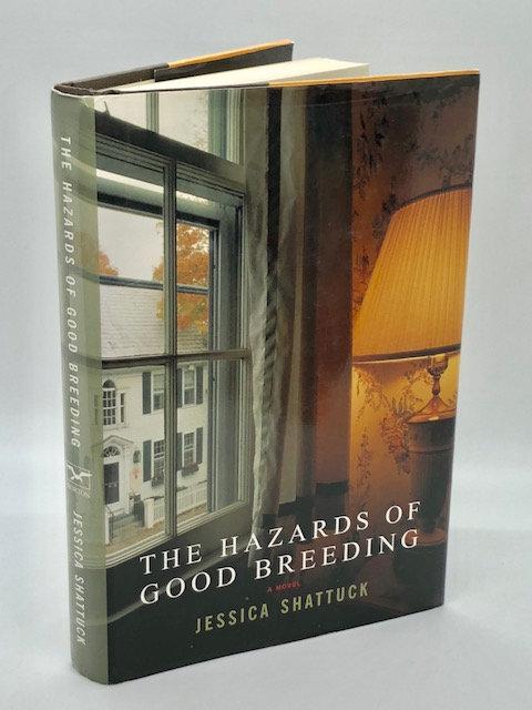The Hazards of Good Breeding: A Novel, by Jessica Shattuck