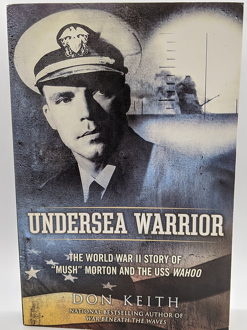 "Undersea Warrior: The Word War II Story of ""Mush"" Morton and the USS Wahoo"