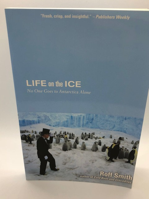 Life On The Ice: No One Goes to Antarctica Alone, by Roff Smith