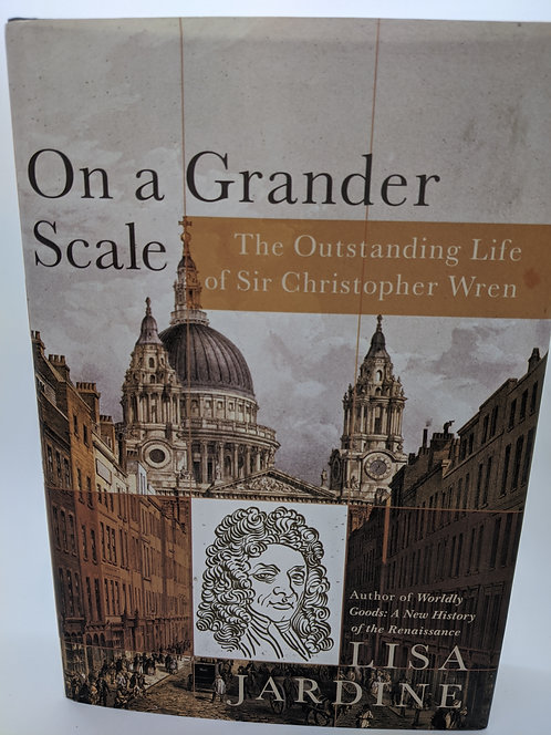 On a Grander Scale: The Outstanding Life of Sir Christopher Wren