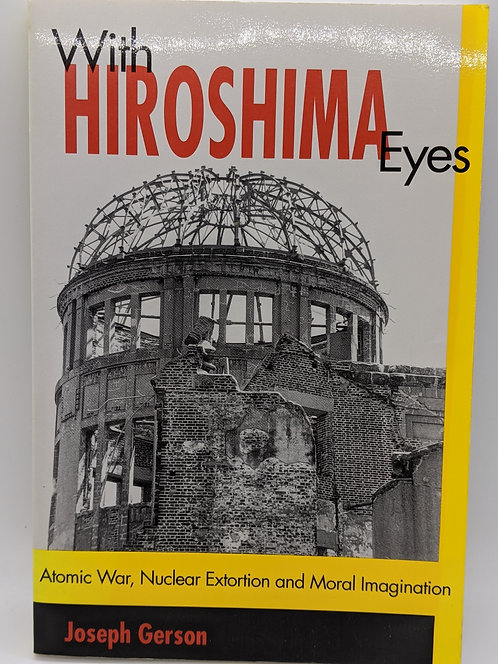 With Hiroshima Eyes: Atomic War, Nuclear Extortion, and Moral Imagination