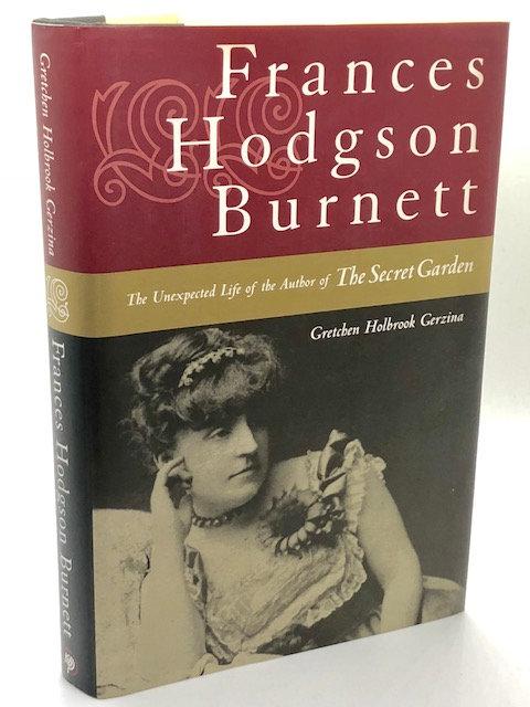 Frances Hodgson Burnett: The Unexpected Life of the Author of THE SECRET GARDEN