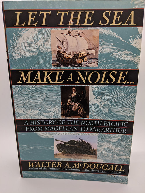 Let the Sea Make a Noise:History of the North Pacific from Magellan to MacArthur